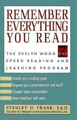 Remember Everything You Read : The Evelyn Wood 7-Day Reading and Learning...