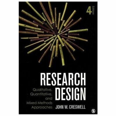 Research Design : Qualitative, Quantitative, and Mixed Methods Approaches 4th ed