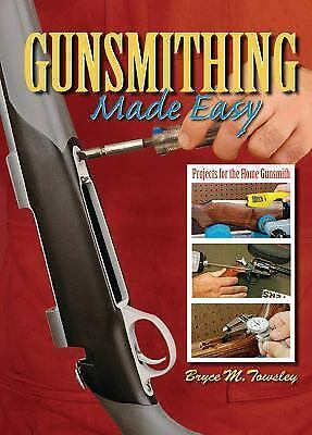 Gunsmithing Made Easy: Projects for the Home Gunsmith, Towsley, Bryce M., Books