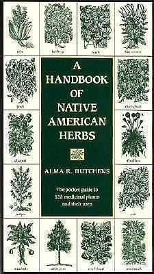 A Handbook of Native American Herbs Healing Arts