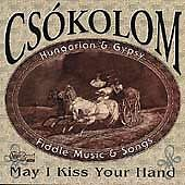 May I Kiss Your Hand: Hungarian & Gypsy Fiddle Music & Songs
