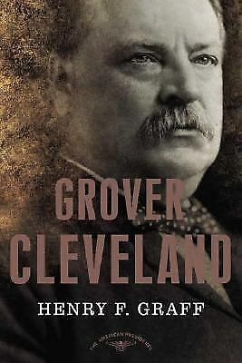 Grover Cleveland The American Presidents Series