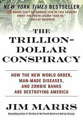The Trillion-Dollar Conspiracy: How the New World Order, Man-Made Diseases, and
