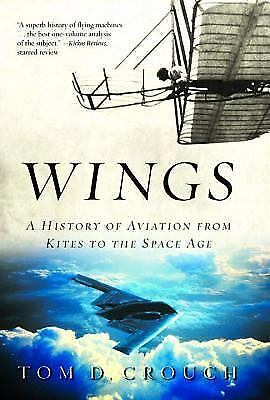 Wings : A History of Aviation from Kites to the Space Age by Tom D. Crouch (2004