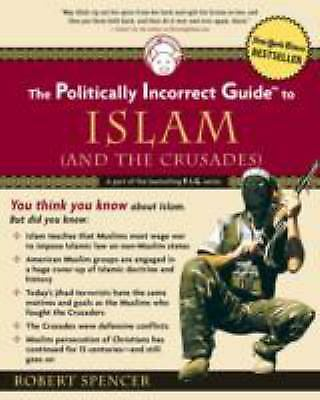 The Politically Incorrect Guide(tm) to Islam (and the Crusades) (Politically Inc
