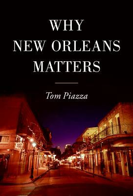 Why New Orleans Matters by Tom Piazza (2005, Hardcover) NEW COPY 1 LEFT!