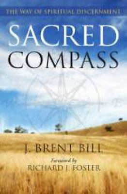 Sacred Compass: The Way of Spiritual Discernment by Bill, J. Brent