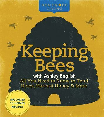 Homemade Living: Keeping Bees with Ashley English: All You Need to Know to Tend
