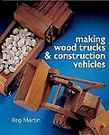 Making Wood Trucks & Construction Vehicles, Martin, Reg, Good Condition, Book