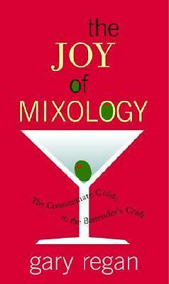 The Joy of Mixology: The Consummate Guide to the Bartender's Craft, Regan, Gary,