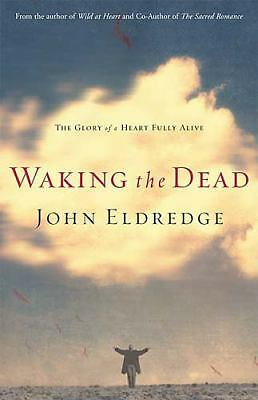 Waking the Dead: The Glory of a Heart Fully Alive by Eldredge, John