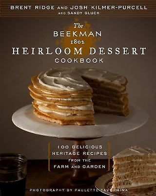 The Beekman 1802 Heirloom Dessert Cookbook: 100 Delicious Heritage Recipes from