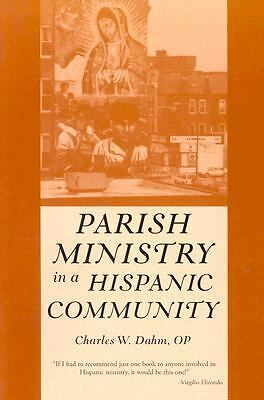 Parish Ministry in a Hispanic Community by Charles W. Dahm (2004, Hardcover)