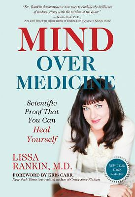 Mind Over Medicine: Scientific Proof That You Can Heal Yourself, Rankin, Lissa,