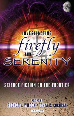 Investigating Firefly and Serenity: Science Fiction on the Frontier (Investigati