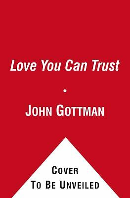 What Makes Love Last?: How to Build Trust and Avoid Betrayal, Silver, Nan, Gottm