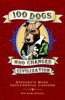100 Dogs Who Changed Civilization by Stall, Sam
