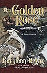 The Golden Rose (War of the Rose Trilogy), Kathleen Bryan, Good Condition, Book
