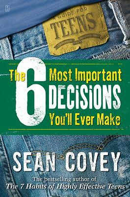 The 6 Most Important Decisions You'll Ever Make: A Guide for Teens, Sean Covey,