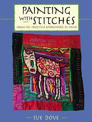 Painting with Stitches: Creating Freestyle Embroidery by Hand, Dove, Sue, Good B