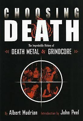 Choosing Death: The Improbable History of Death Metal and Grindcore by Albert M