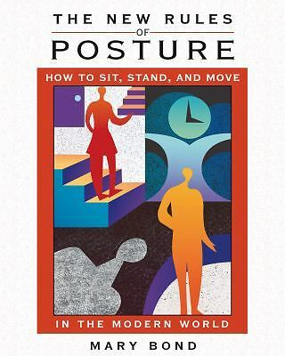 The New Rules of Posture: How to Sit, Stand, and Move in the Modern World, Bond,