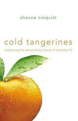 Cold Tangerines: Celebrating the Extraordinary Nature of Everyday Life by Niequ