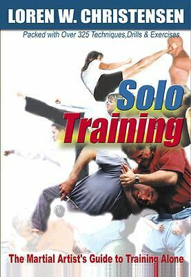Solo Training: The Martial Artist's Guide to Training Alone, Loren W. Christense