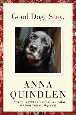 Good Dog. Stay., Anna Quindlen, Good Condition, Book