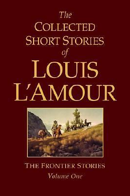 The Collected Short Stories of Louis L'Amour, Volume 1: Frontier Stories by L'A