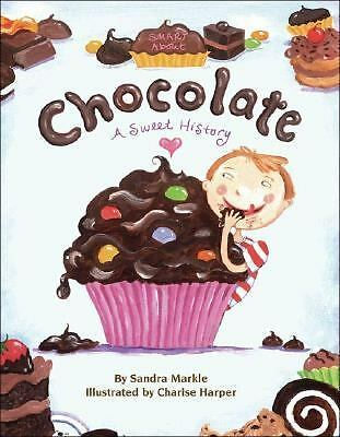 Smart About Chocolate: A Sweet History  (Smart About History) by Markle, Sandra