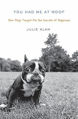 You Had Me At Woof New Hardcover Book by Julie Klam For Dog Rescue Charity