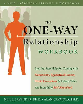 The One-Way Relationship Workbook: Step-by-Step Help for Coping With Narcissists