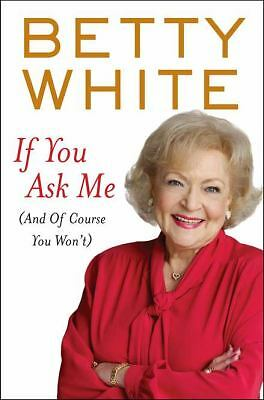 If You Ask Me: (And of Course You Won't) by White, Betty