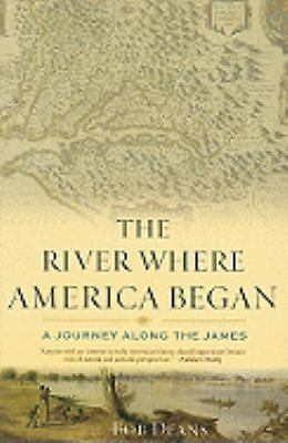 The River Where America Began: A Journey Along the James, Deans, Bob, Good Book