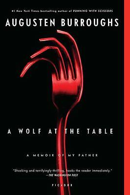 A Wolf at the Table: A Memoir of My Father by Burroughs, Augusten