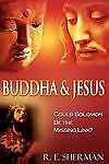 Buddha and Jesus:: Could Solomon Be the Missing Link?, Sherman, R. E., Good Book