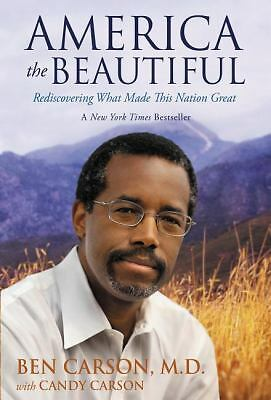 America the Beautiful: Rediscovering What Made This Nation Great, Carson  M.D.,