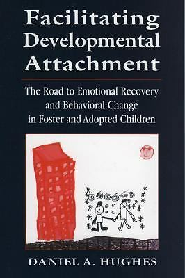 Facilitating Developmental Attachment: The Road to Emotional Recovery and Behavi