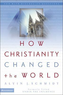How Christianity Changed the World, Schmidt, Alvin J., Good Book