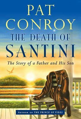 The Death of Santini: The Story of a Father and His Son, Conroy, Pat, Good Condi