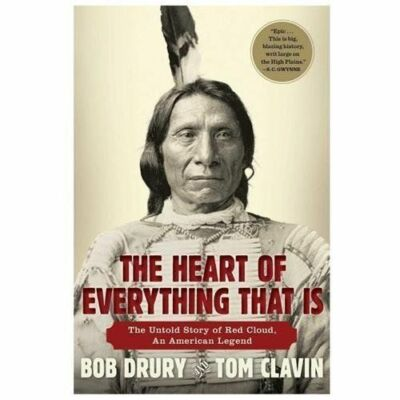 The Heart of Everything That Is: The Untold Story of Red Cloud, An American Lege