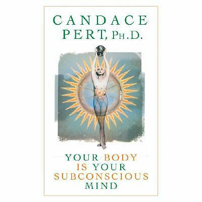 Your Body Is Your Subconscious Mind, Candace Pert, Good Book