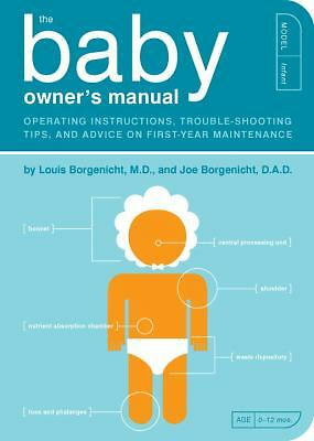 The Baby Owner's Manual : Operating Instructions, Trouble-Shooting Tips, and...