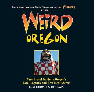 Weird Oregon: Your Travel Guide to Oregon's Local Legends and Best Kept Secrets,