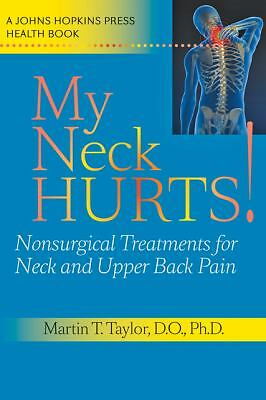 My Neck Hurts!: Nonsurgical Treatments for Neck and Upper Back Pain (A Johns Hop