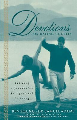 Devotions For Dating Couples: Building A Foundation For Spiritual Intimacy by A