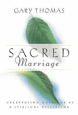 Sacred Marriage: Celebrating Marriage as a Spiritual Discipline, Gary Thomas, Go