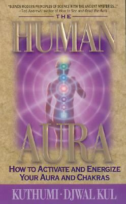 The Human Aura: How to Acticate and Energize Your Aura and Chakras, Kul, Djwal,