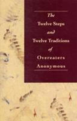 The Twelve Steps and Twelve Traditions of Overeaters Anonymous by Overeaters An